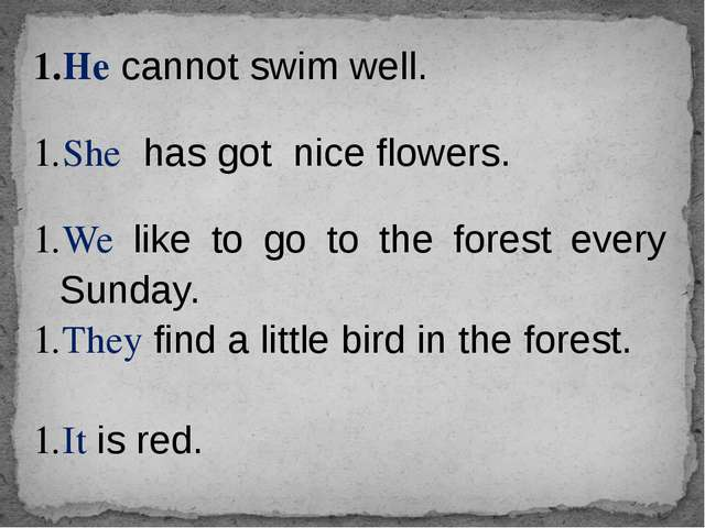 Hecannot swim well. Shehas got nice flowers. Weliketo go to the forest every...