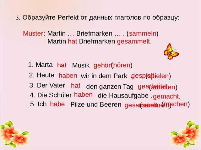3. Образуйте Perfekt от данных глаголов по образцу: Muster: Martin … Briefma...