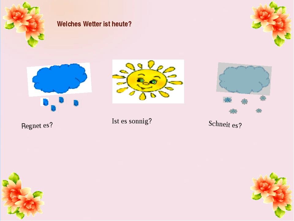 Welches Wetter ist heute? Regnet es? Ist es sonnig? Schneit es?