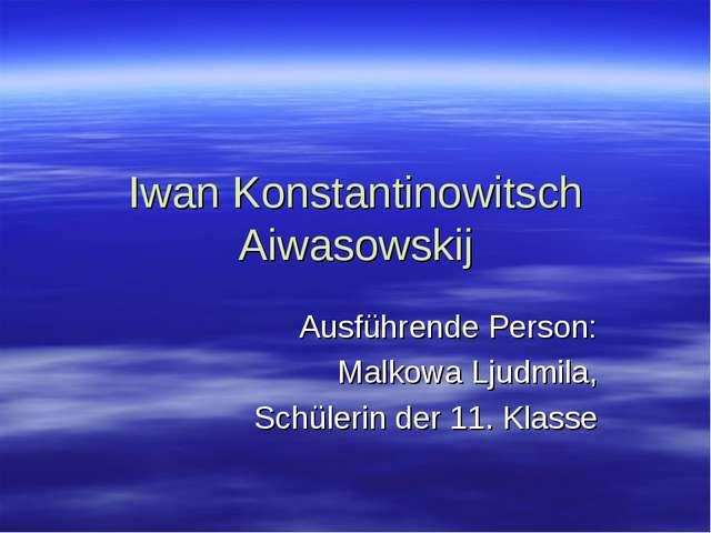 Iwan Konstantinowitsch Aiwasowskij Ausführende Person: Malkowa Ljudmila, Schü...