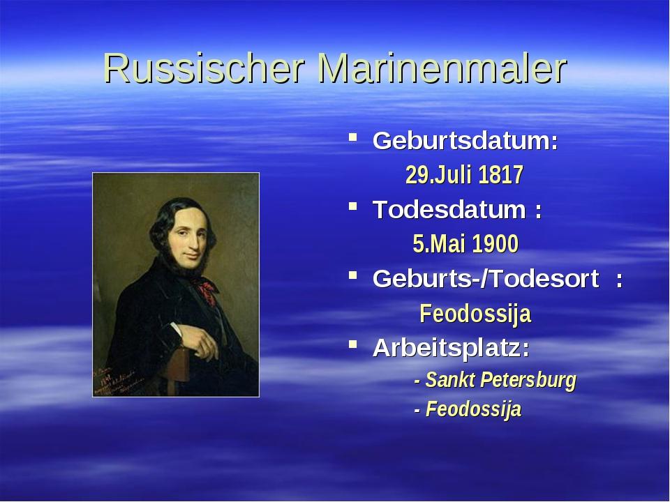 Russischer Marinenmaler Geburtsdatum: 29.Juli 1817 Todesdatum : 5.Mai 1900 Ge...