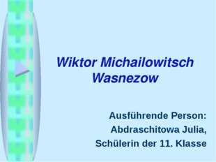 Wiktor Michailowitsch Wasnezow Ausführende Person: Abdraschitowa Julia, Schül