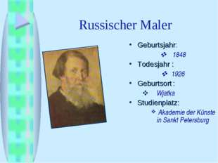 Russischer Maler Geburtsjahr:  1848 Todesjahr :  1926 Geburtsort:  Wjatka