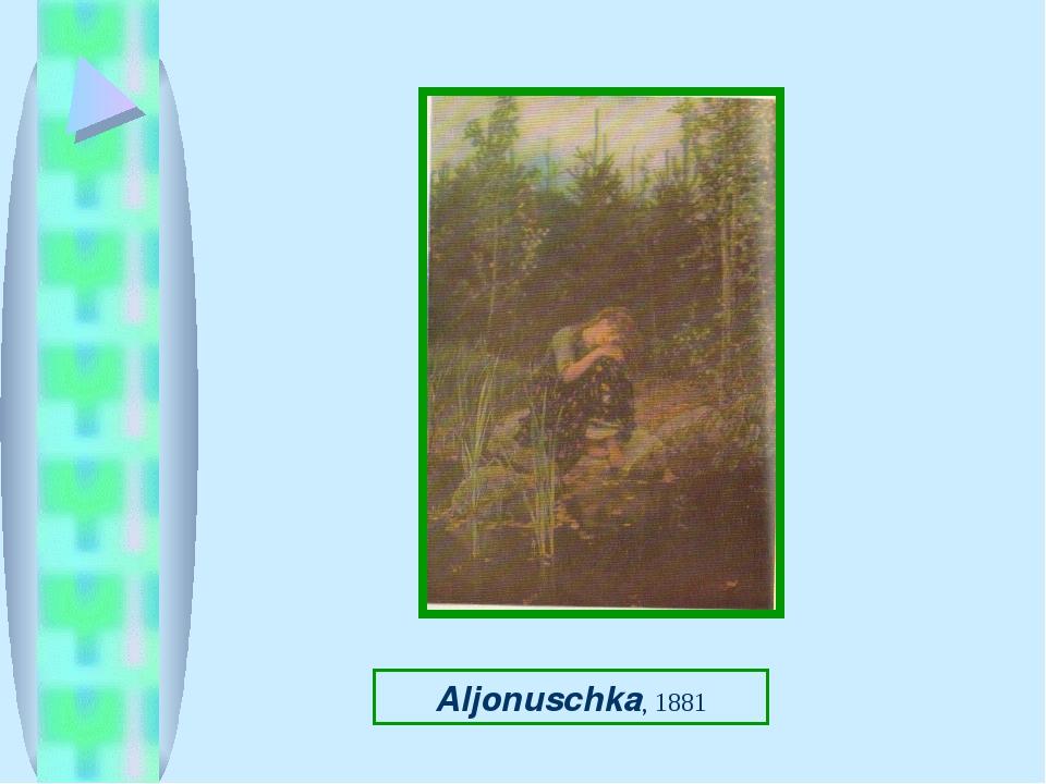 Aljonuschka, 1881