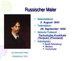 Russischer Maler  Geburtsdatum: 5. August 1844 Todesdatum : 29. September 19