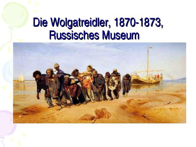 Die Wolgatreidler, 1870-1873, Russisches Museum