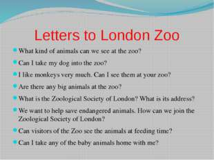 Letters to London Zoo What kind of animals can we see at the zoo? Can I take