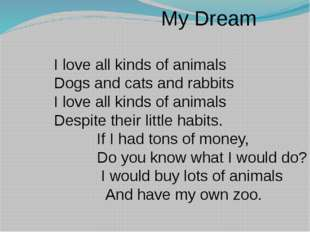 My Dream I love all kinds of animals Dogs and cats and rabbits I love all ki