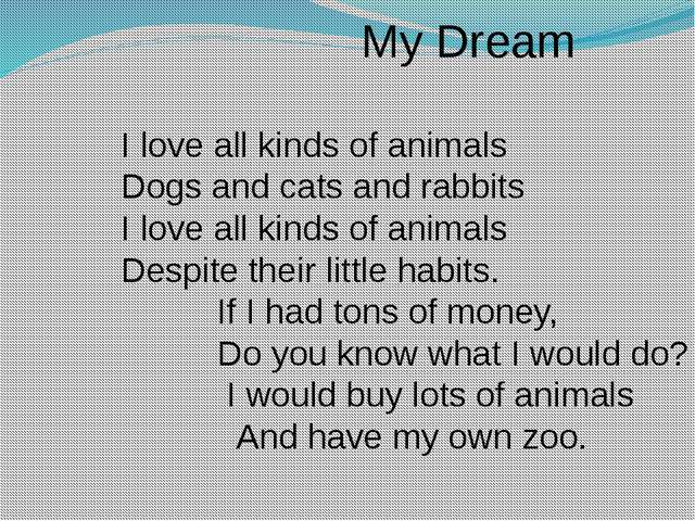 My Dream I love all kinds of animals Dogs and cats and rabbits I love all ki...