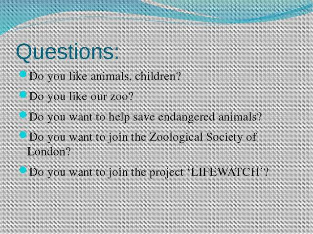 Questions: Do you like animals, children? Do you like our zoo? Do you want to...