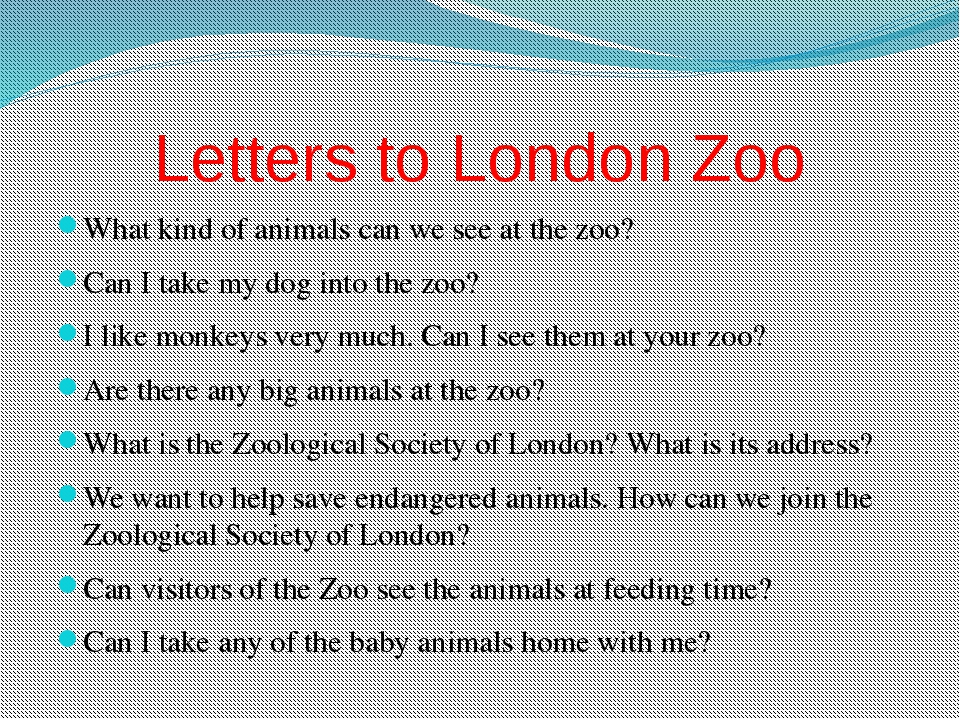 Letters to London Zoo What kind of animals can we see at the zoo? Can I take...
