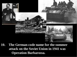 10. The German code name for the summer attack on the Soviet Union in 1941 w