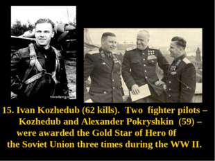 15. Ivan Kozhedub (62 kills). Two fighter pilots – Kozhedub and Alexander Pok