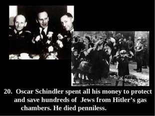 20. Oscar Schindler spent all his money to protect and save hundreds of Jews