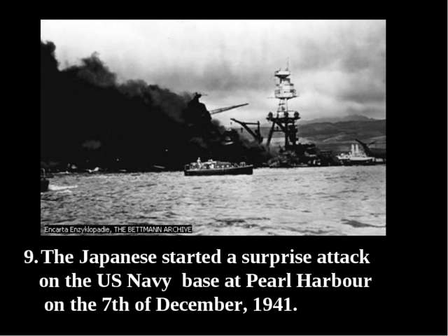 The Japanese started a surprise attack on the US Navy base at Pearl Harbour o...