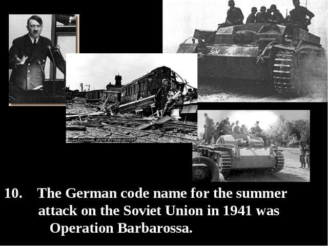 10. The German code name for the summer attack on the Soviet Union in 1941 w...