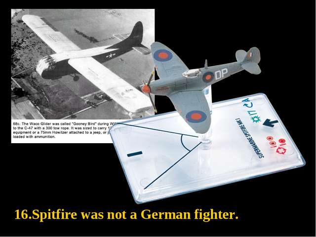 16.Spitfire was not a German fighter.