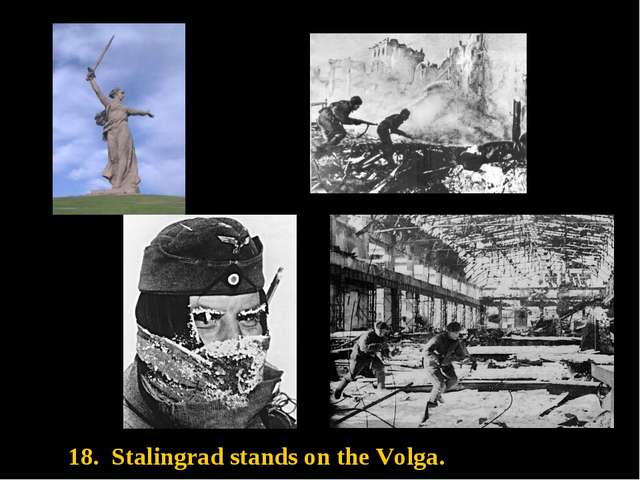 18. Stalingrad stands on the Volga.