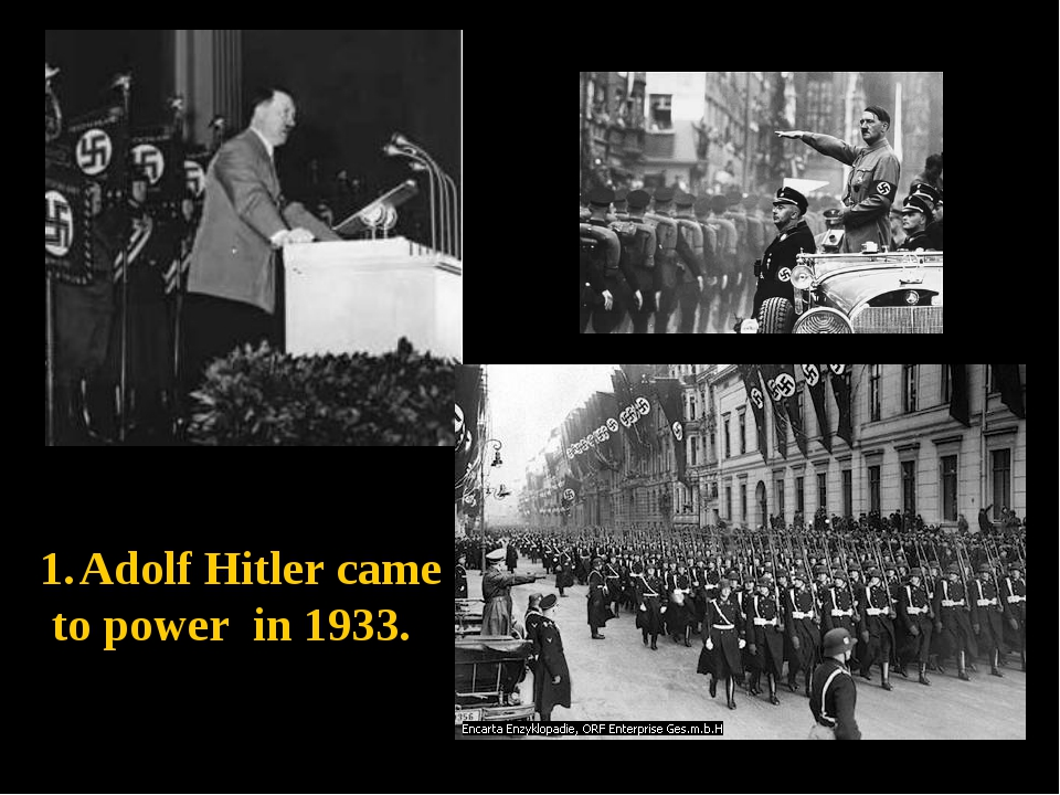 Adolf Hitler came to power in 1933.