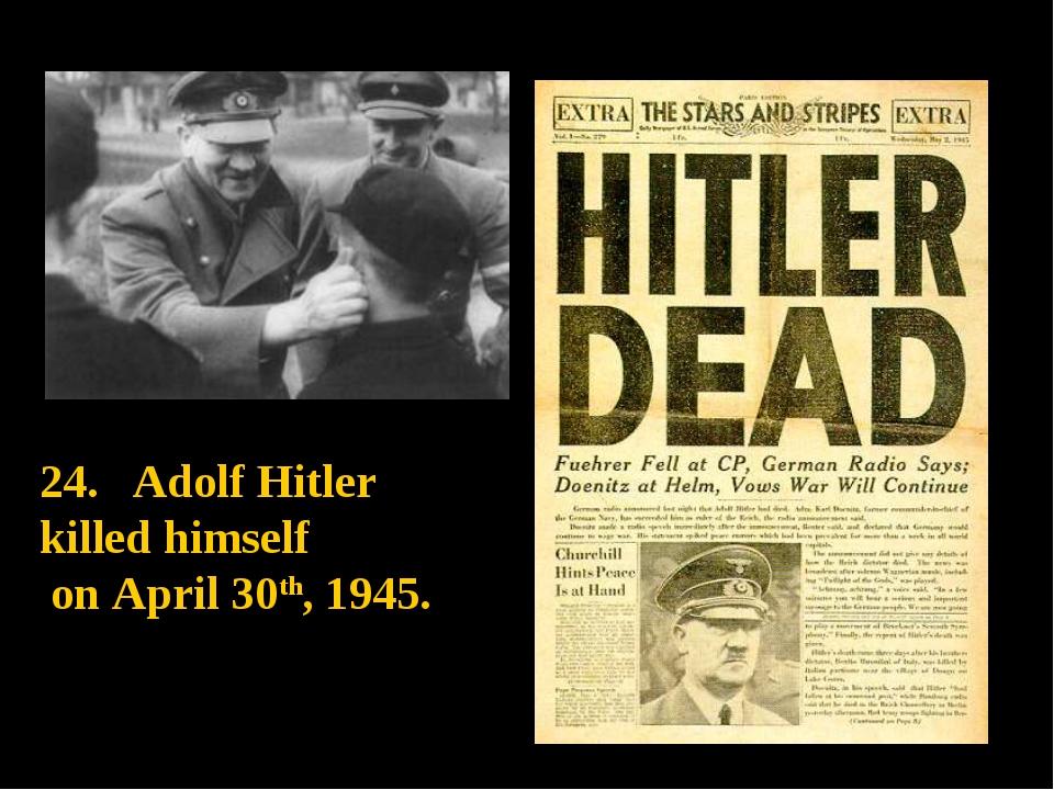 Adolf Hitler killed himself on April 30th, 1945.