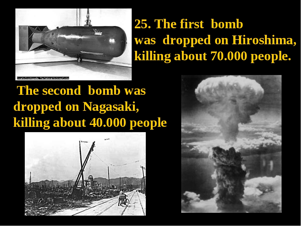 The second bomb was dropped on Nagasaki, killing about 40.000 people. 25. Th...