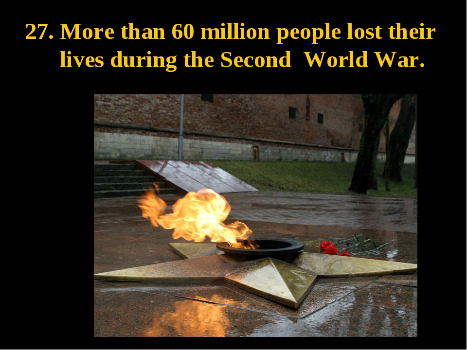 More than 60 million people lost their lives during the Second World War.