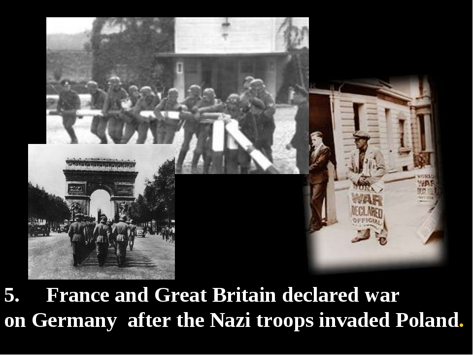 5. France and Great Britain declared war on Germany after the Nazi troops inv...