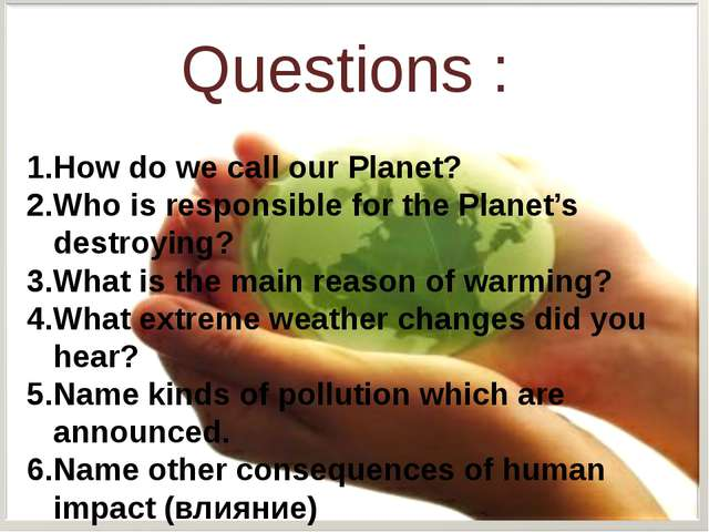 Questions : How do we call our Planet? Who is responsible for the Planet's de...