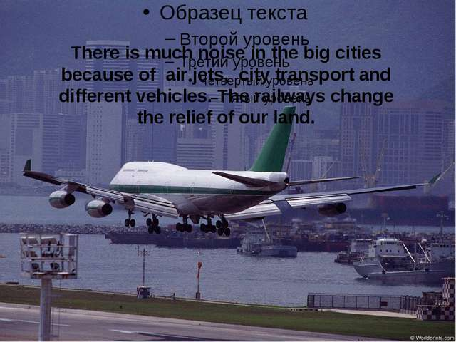 There is much noise in the big cities because of air jets, city transport and...