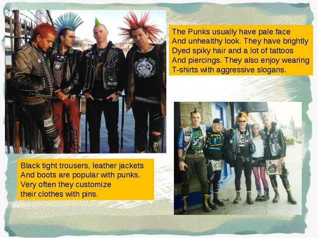 The Punks usually have pale face And unhealthy look. They have brightly Dyed...