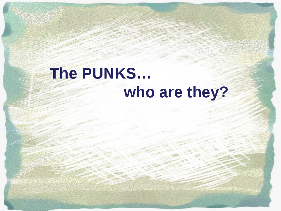 The PUNKS… who are they?