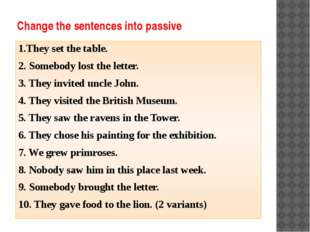 Change the sentences into passive 1.They set the table. 2. Somebody lost the