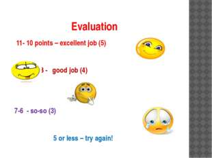 Evaluation 11- 10 points – excellent job (5) 9-8 - good job (4) 7-6 - so-so (