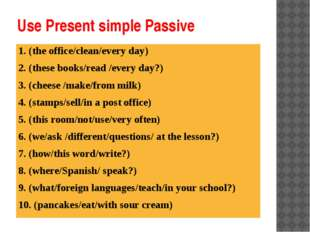 Use Present simple Passive 1. (the office/clean/every day) 2. (these books/re