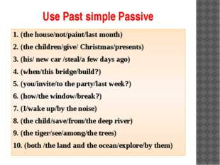 Use Past simple Passive 1. (the house/not/paint/last month) 2. (the children/