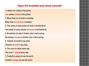 Open the brackets and check yourself 1.I seldom (to invite) to the parties I