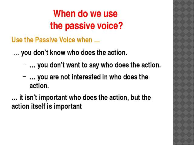 When do we use the passive voice? Use the Passive Voice when … … you don't kn...