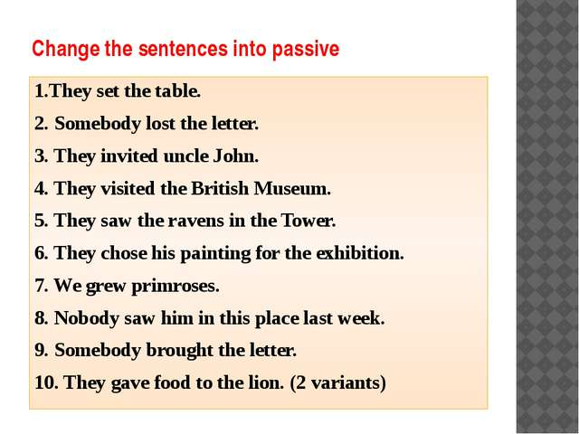 Change the sentences into passive 1.They set the table. 2. Somebody lost the...
