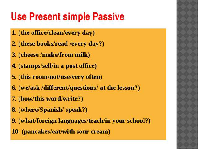 Use Present simple Passive 1. (the office/clean/every day) 2. (these books/re...