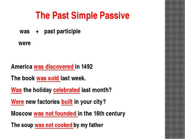 The Past Simple Passive was	+	past participle were America was discovered in...