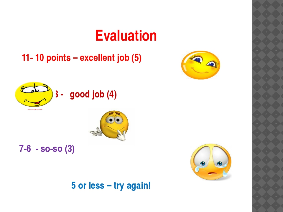 Evaluation 11- 10 points – excellent job (5) 9-8 - good job (4) 7-6 - so-so (...