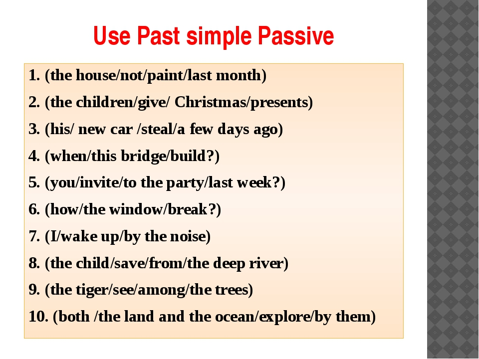 Use Past simple Passive 1. (the house/not/paint/last month) 2. (the children/...