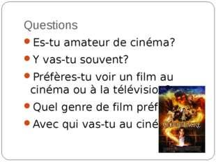 Questions Es-tu amateur de cinéma? Y vas-tu souvent? Préfères-tu voir un film