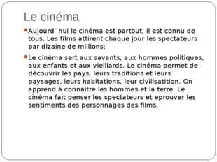 Le cinéma Aujourd' hui le cinéma est partout, il est connu de tous. Les films