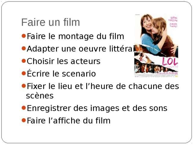 Faire un film Faire le montage du film Adapter une oeuvre littéraire Choisir...