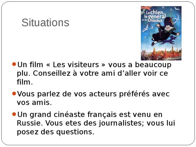 Situations Un film «Les visiteurs» vous a beaucoup plu. Conseillez à votre...