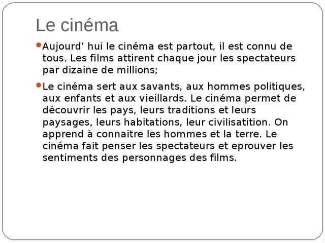 Le cinéma Aujourd' hui le cinéma est partout, il est connu de tous. Les films...