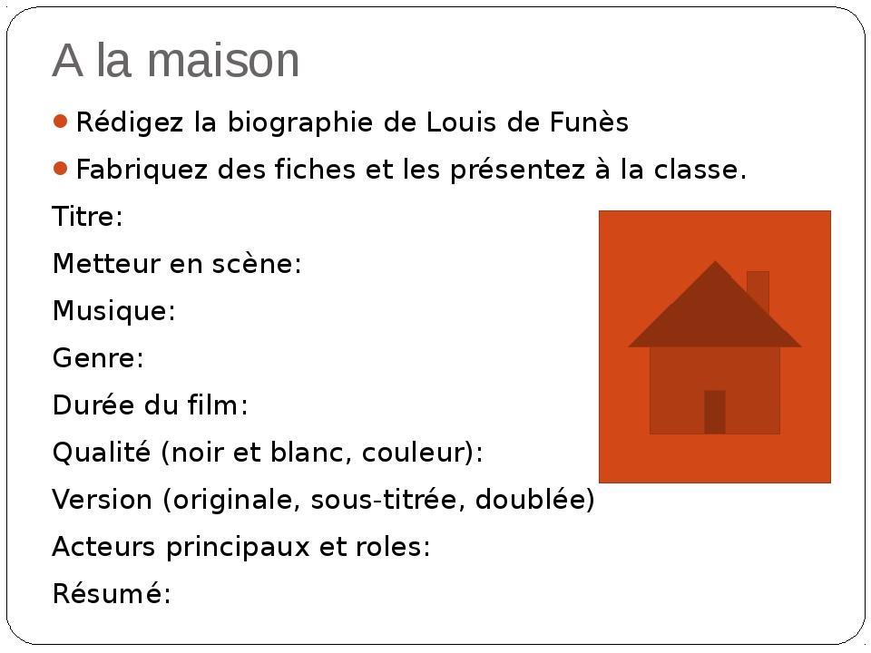 A la maison Rédigez la biographie de Louis de Funès Fabriquez des fiches et l...