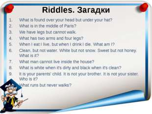 Riddles. Загадки What is found over your head but under your hat? What is in