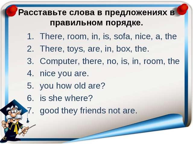 Расставьте слова в предложениях в правильном порядке. There, room, in, is, s...